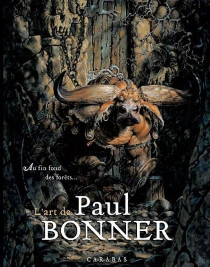 L'art de Paul Bonner : au fin fond des forêts... - Paul Bonner
