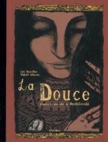 La douce : d'après une nouvelle de Dostoïevski - MikhaëlAllouche