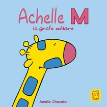 Achelle M : la girafe solitaire - AmélieChevalier