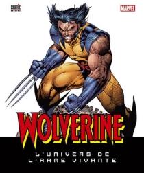 Wolverine : l'univers de l'arme vivante -