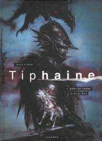 Tiphaine : d'après L'aigle du casque de Victor Hugo - CamilleLe Gendre