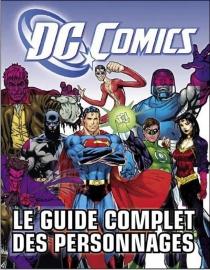 DC comics : le guide complet des personnages -