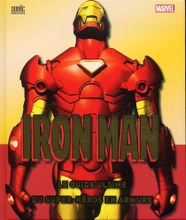 Iron Man : le guide ultime du super-héros en armure -