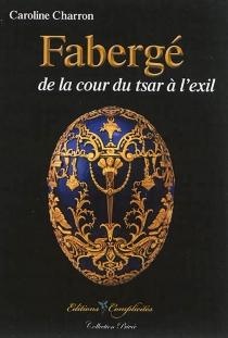Fabergé, de la cour du tsar à l'exil - CarolineCharron
