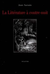 La littérature à contre-nuit - JuanAsensio