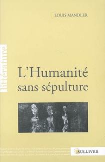 L'humanité sans sépulture - LouisMandler