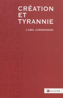 Création et tyrannie - LubaJurgenson
