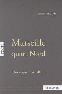 Marseille quart Nord : chronique marseillaise - BenitoPelegrín