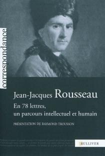Jean-Jacques Rousseau : en 78 lettres, un parcours intellectuel et humain - Jean-JacquesRousseau