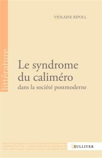 Le syndrome du caliméro dans la société postmoderne - ViolaineRipoll