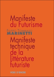 Manifeste du futurisme| Suivi de Manifeste technique de la littérature futuriste - Filippo TommasoMarinetti
