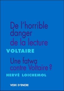 De l'horrible danger de la lecture| Suivi de Une fatwa contre Voltaire ? - HervéLoichemol