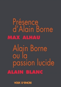 Présence d'Alain Borne| Suivi de Alain Borne ou La passion lucide - MaxAlhau