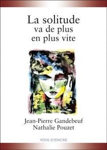 La solitude va de plus en plus vite - Jean-PierreGandebeuf