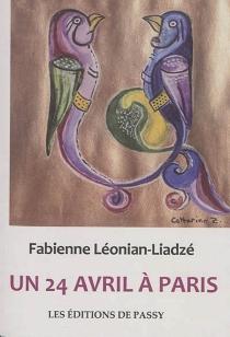 Un 24 avril à Paris - FabienneLéonian-Liadzé