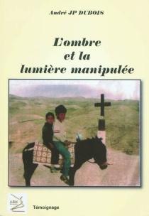 L'ombre et la lumière manipulée - André Jean-PierreDubois