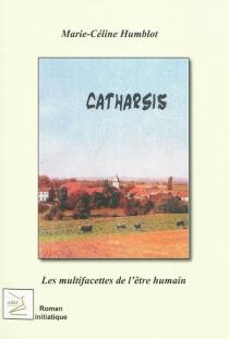 Catharsis : les multifacettes de l'être humain : roman initiatique - Marie-CélineHumblot