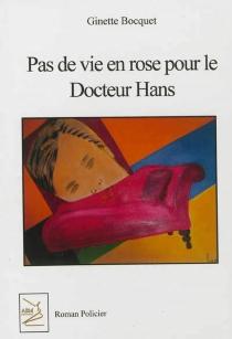 Pas de vie en rose pour le docteur Hans : roman policier - GinetteBocquet