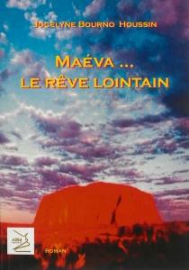 Maéva... le rêve lointain - JocelyneBourno Houssin