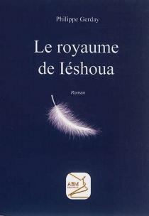 Le royaume de Iéshoua - PhilippeGerday