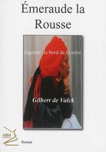 Emeraude la rousse, légende du bord de la Terre - Gilbert deValck
