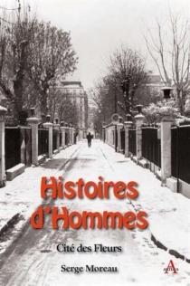 Histoires d'hommes : cité des Fleurs : histoires vécues - SergeMoreau