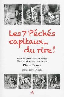 Les 7 péchés capitaux... du rire ! : plus de 250 histoires drôles (dont certaines peu racontables) - PierrePassot