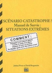 Scénario catastrophe ! : situations extrêmes, manuel de survie - DavidBorgenicht