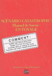 Scénario catastrophe ! : en voyage, manuel de survie - DavidBorgenicht