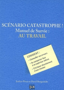 Scénario catastrophe ! : au travail, manuel de survie - DavidBorgenicht