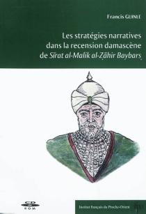 Les stratégies narratives dans la recension damascène de Sirat al-Malik al-Zahir Baybars - FrancisGuinle