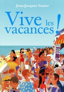Vive les vacances ! - Jean-JacquesVanier