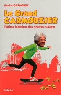 Le grand carmouzier : petites histoires des grands ratages - PatriceCarmouze