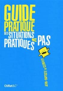 Guide pratique des situations pas pratiques - Jean-Baptiste deClerfayt