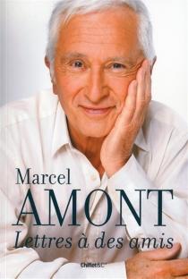 Lettres à des amis - MarcelAmont
