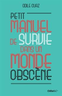 Petit manuel de survie dans un monde obscène - OdileCuaz
