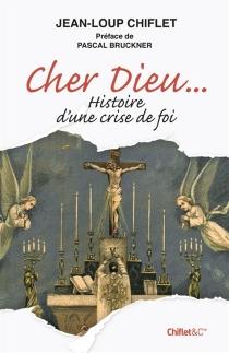 Cher Dieu... histoire d'une crise de foi - Jean-LoupChiflet
