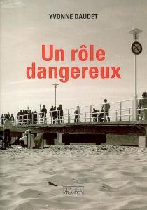 Un rôle dangereux - YvonneDaudet