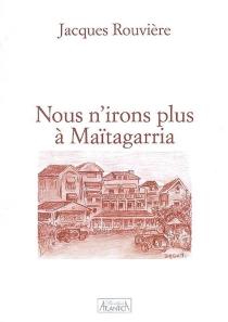 Nous n'irons plus à Maïtagarria - JacquesRouvière
