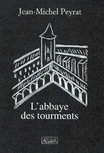 L'abbaye des tourments - Jean-MichelPeyrat