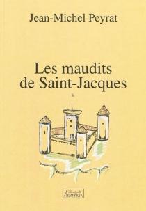 Les maudits de Saint-Jacques - Jean-MichelPeyrat