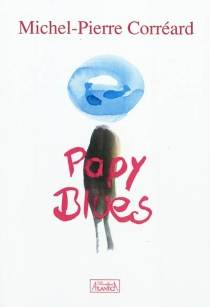 Papy blues - Michel PierreCorréard