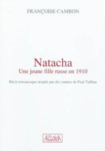 Natacha : une jeune fille russe en 1910 : récit romanesque inspiré par des carnets de Paul Tuffrau - FrançoiseCambon