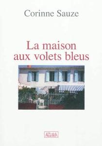 La maison aux volets bleus - CorinneSauze