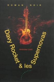 Davy Rocket et les Supernovas : roman noir - AmbroiseLiard