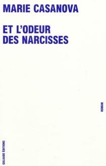 Et l'odeur des narcisses - MarieCasanova