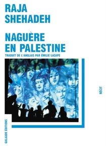 Naguère en Palestine : récit - RajaShehadeh