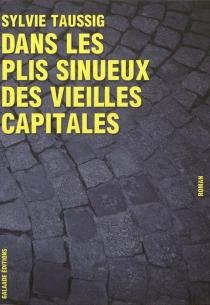 Dans les plis sinueux des vieilles capitales - SylvieTaussig