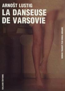 La danseuse de Varsovie : prière pour Katarzyna Horowitz - ArnostLustig