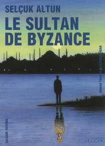Le sultan de Byzance - SelçukAltun